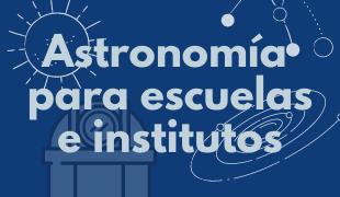 Astronomía para escuelas, institutos y otros centros